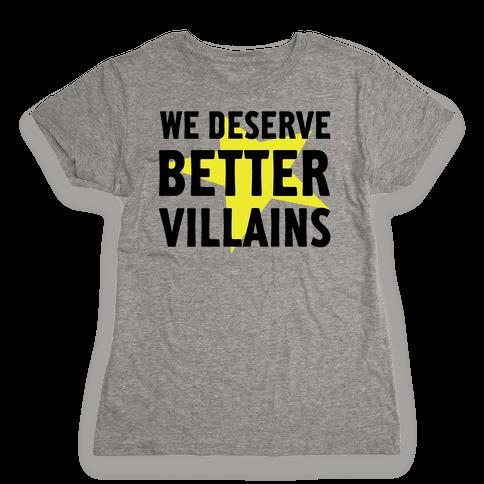 We Deserve Better Villains Womens T-Shirt