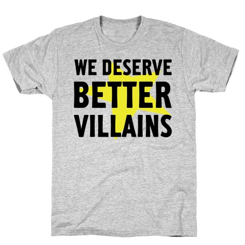 We Deserve Better Villains T-Shirt