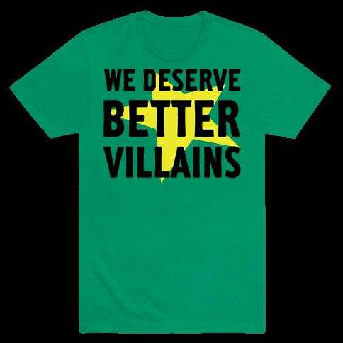 We Deserve Better Villains Mens T-Shirt
