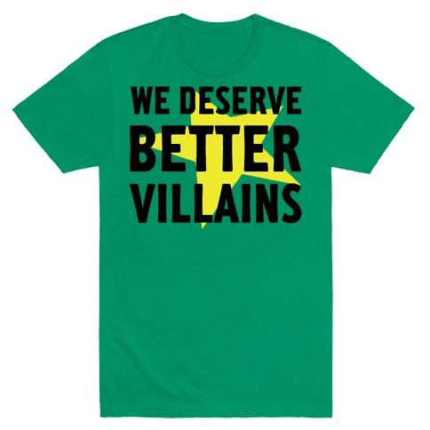 We Deserve Better Villains Mens T-Shirt