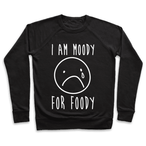 I Am Moody For Foody Pullover