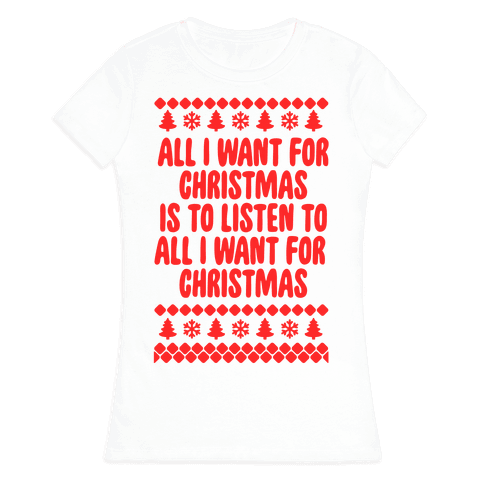 All I Want For Christmas... Womens T-Shirt