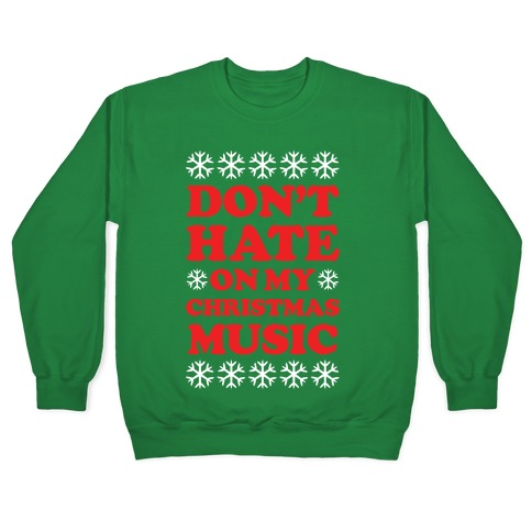 Don't Hate on My Christmas Music Pullover