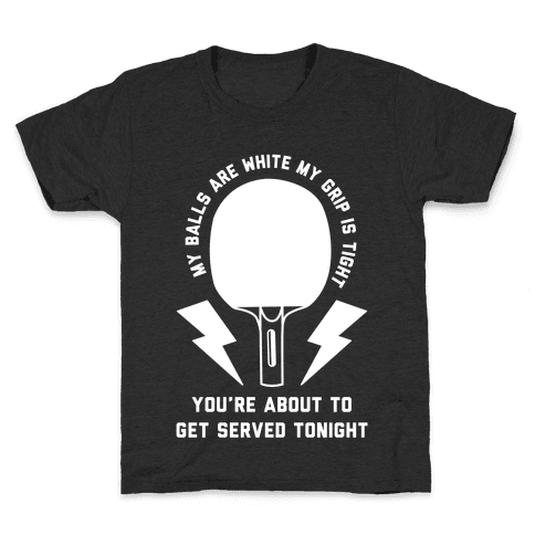 My Balls Are White My Grip is Tight Ping Pong Kids T-Shirt