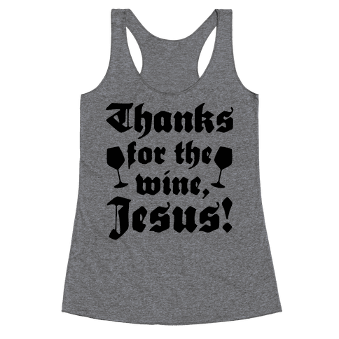 Thanks For The Wine, Jesus! Racerback Tank Top