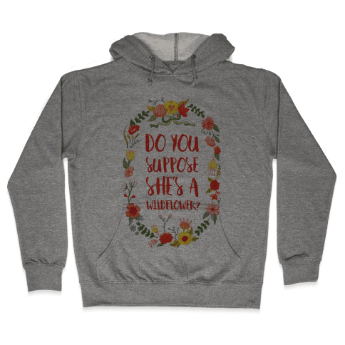 Do You Suppose She's A Wildflower? Hooded Sweatshirt