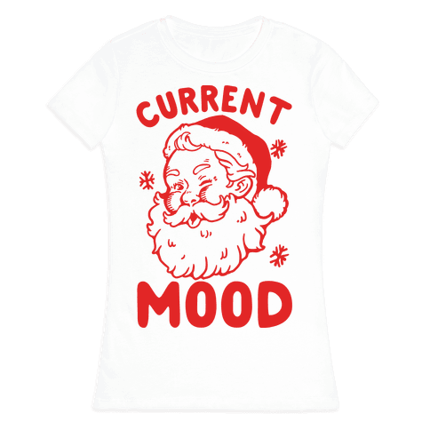 Current Mood: Christmas Womens T-Shirt