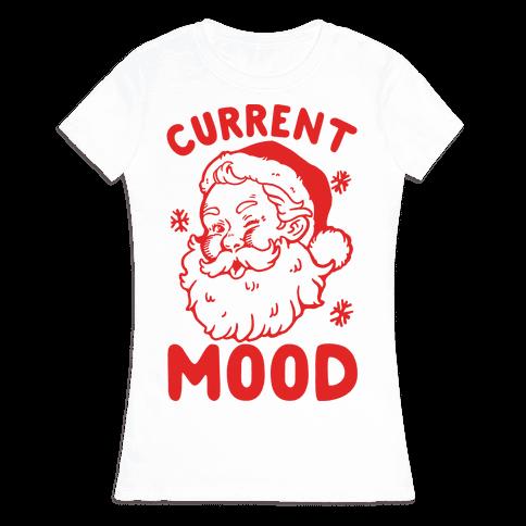 Current Mood: Christmas Womens T-Shirt