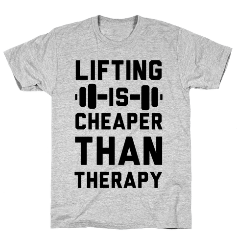 Lifting is Cheaper than Therapy Mens T-Shirt