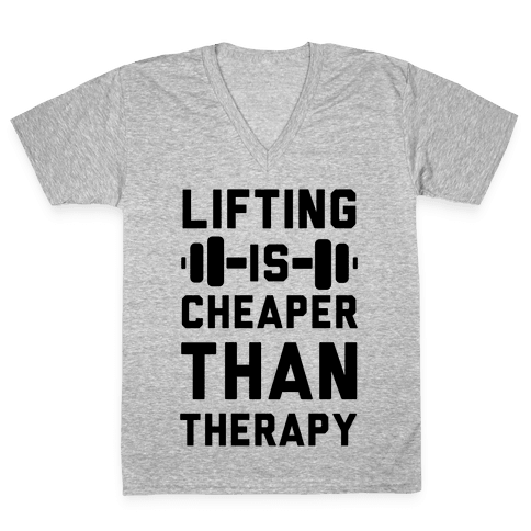 Lifting is Cheaper than Therapy V-Neck Tee Shirt