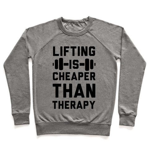 Lifting is Cheaper than Therapy Pullover