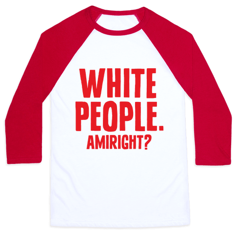 White People. Amiright? Baseball Tee