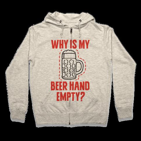 Why Is My Beer Hand Empty? Zip Hoodie