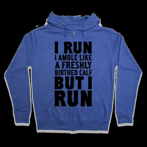 I Run Like A Freshly Birthed Calf, But I Run Zip Hoodie