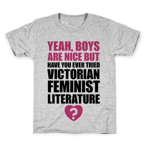 Yeah, Boys Are Nice But Have You Ever Tried Victorian Feminist Literature Kids T-Shirt