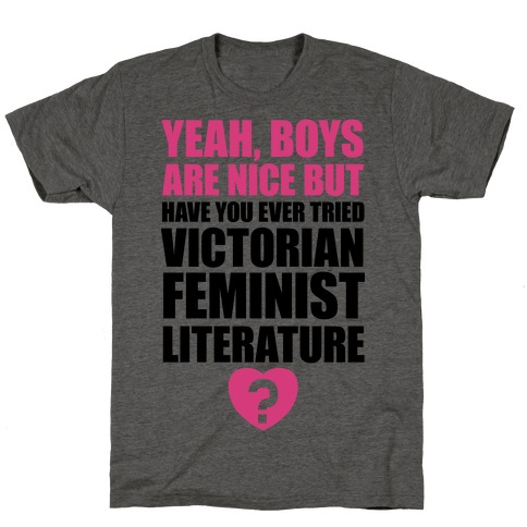 Yeah, Boys Are Nice But Have You Ever Tried Victorian Feminist Literature T-Shirt