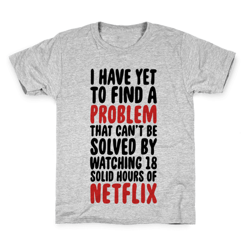 I Have Yet To Find A Problem That Can't Be Solved By Netflix Kids T-Shirt