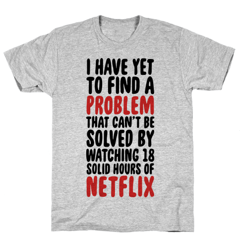 I Have Yet To Find A Problem That Can't Be Solved By Netflix Mens T-Shirt