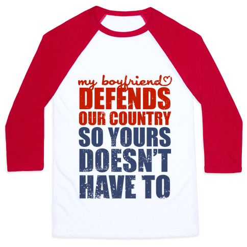 My Boyfriend Defends Our Country (So Yours Doesn't Have To) (Baseball Tee) Baseball Tee