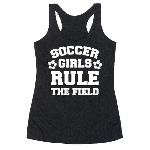 Soccer Girls Rule The Field Racerback Tank Top