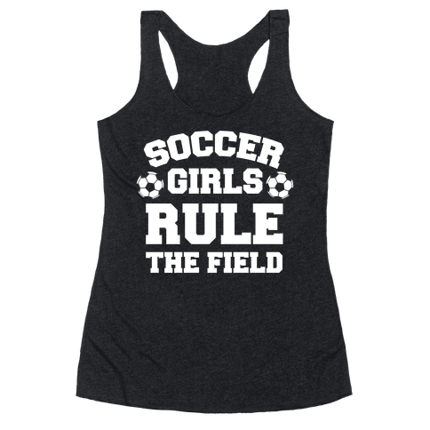 Soccer Girls Rule The Field Racerback Tank Top