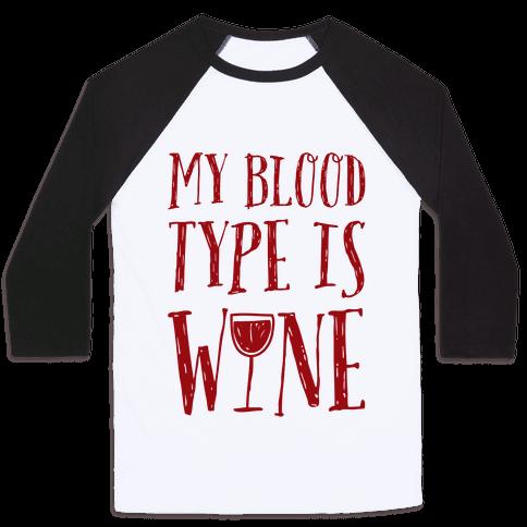 My Blood Type Is Wine Baseball Tee
