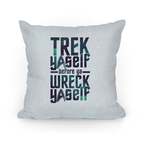 Trek Yaself Before Ya Wreck Yaself Pillow