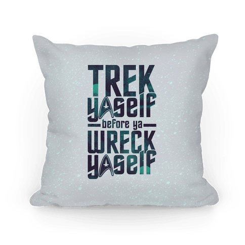 Trek Yaself Before Ya Wreck Yaself Pillow