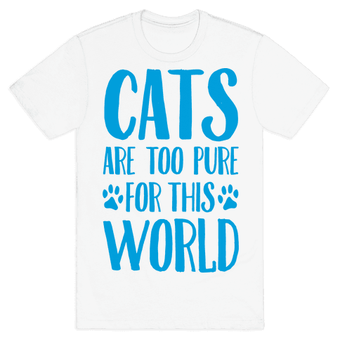 Cats Are Too Pure For This World Mens T-Shirt