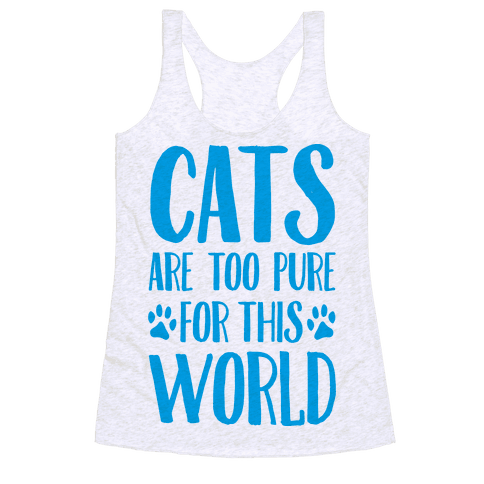 Cats Are Too Pure For This World Racerback Tank Top