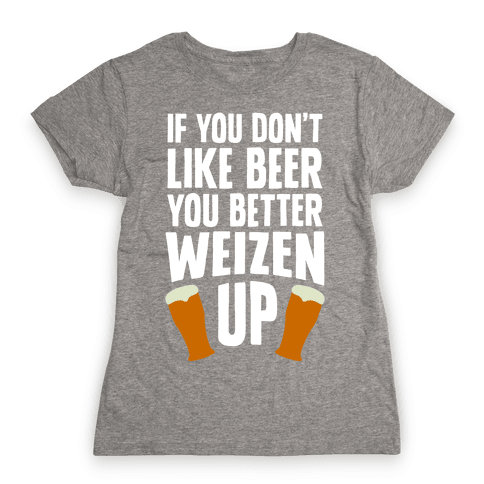 Weizen Up Womens T-Shirt