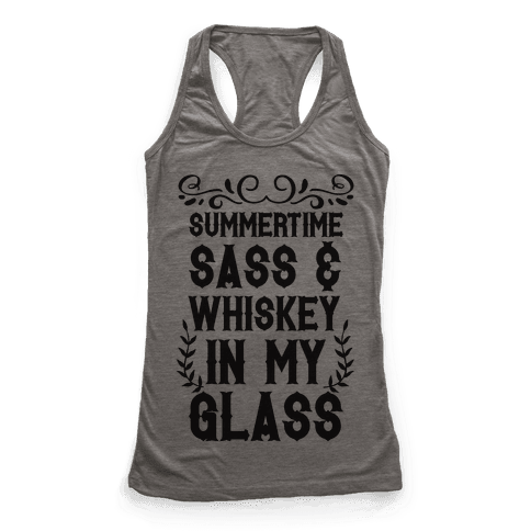 Summertime Sass and Whiskey in My Glass Racerback Tank Top