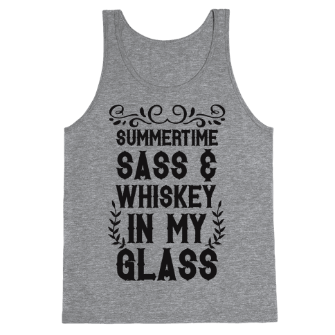 Summertime Sass and Whiskey in My Glass Tank Top