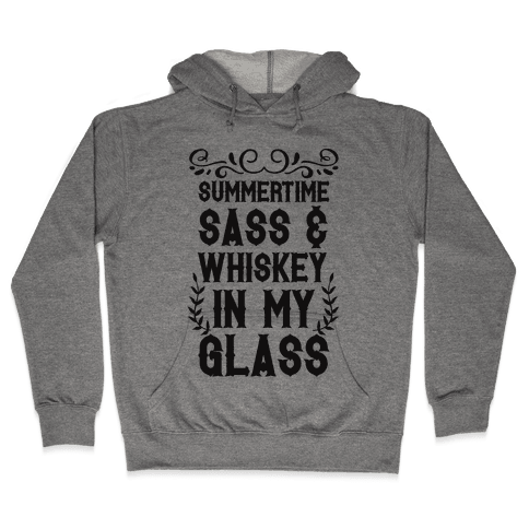 Summertime Sass and Whiskey in My Glass Hooded Sweatshirt