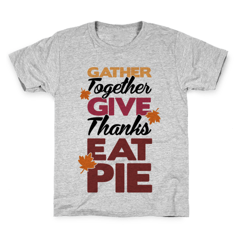 Gather Give Eat Pie Kids T-Shirt