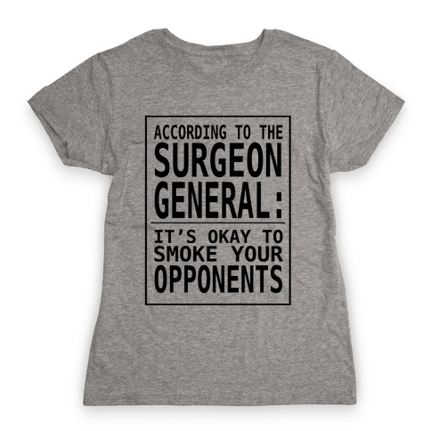 According to the Surgeon General:.. Womens T-Shirt