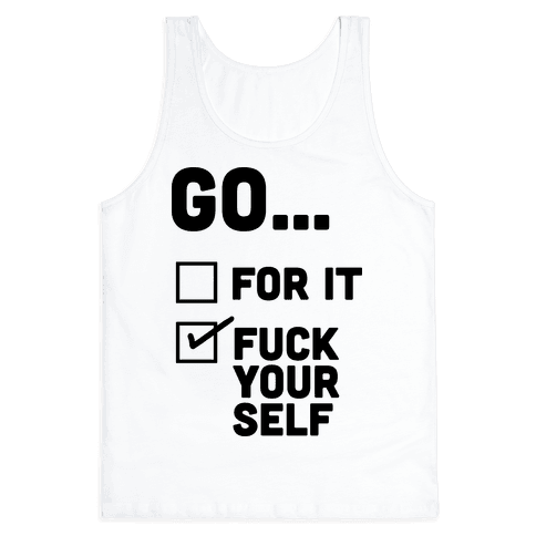 Go For It, Go F*** Yourself Tank Top