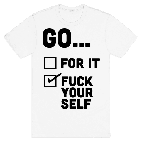 Go For It, Go F*** Yourself Mens T-Shirt