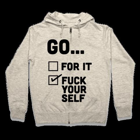 Go For It, Go F*** Yourself Zip Hoodie