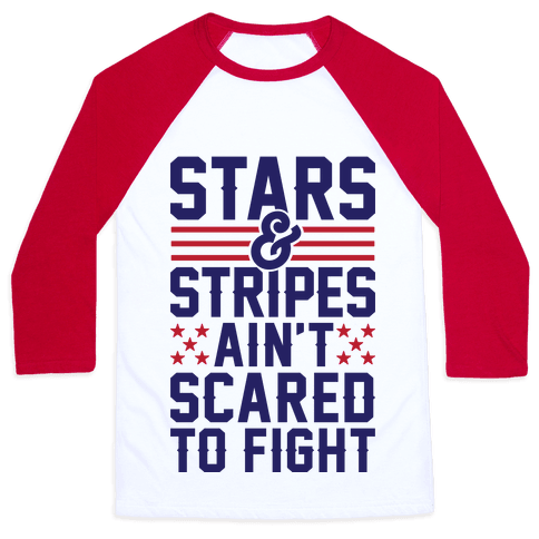 Stars And Stripes Ain't Scared To Fight Baseball Tee
