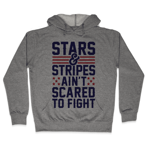 Stars And Stripes Ain't Scared To Fight Hooded Sweatshirt