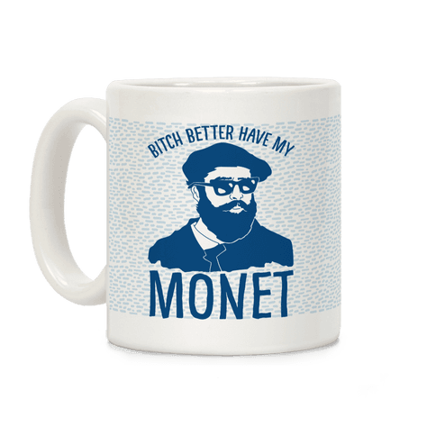 Bitch Better Have My Monet Coffee Mug