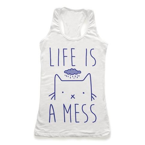 Life Is A Mess Racerback Tank Top