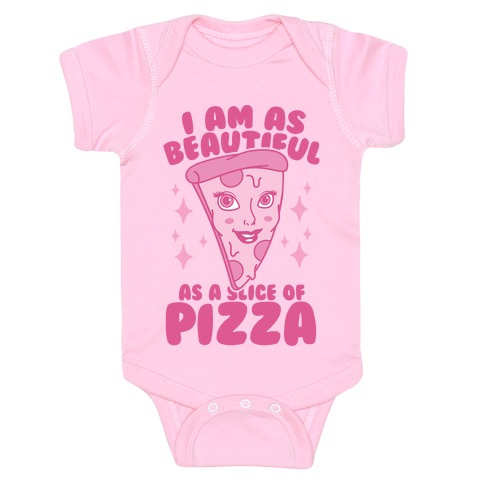 I Am As Beautiful As A Slice Of Pizza Baby Onesy