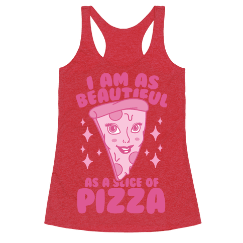 I Am As Beautiful As A Slice Of Pizza