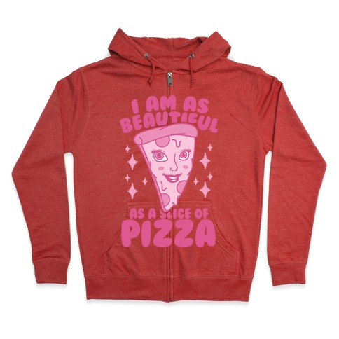 I Am As Beautiful As A Slice Of Pizza Zip Hoodie