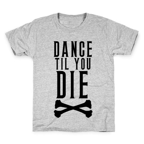 Dance Til You Die Kids T-Shirt