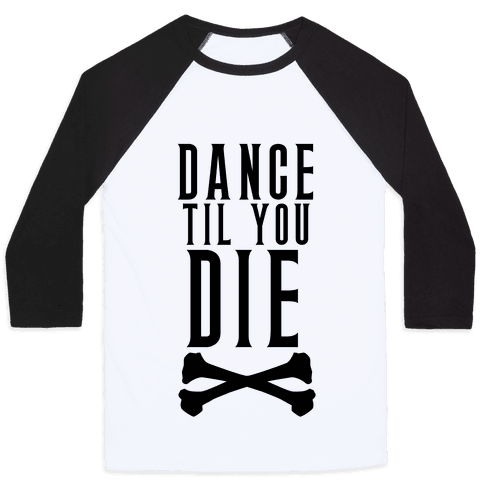 Dance Til You Die Baseball Tee