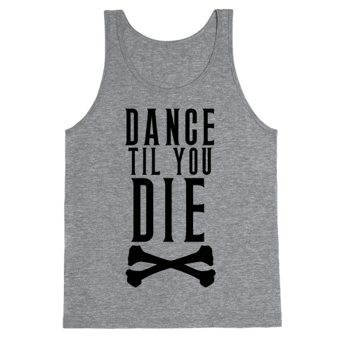Dance Til You Die Tank Top