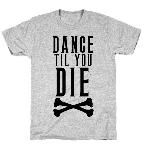 Dance Til You Die T-Shirt